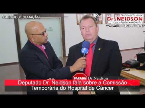 DEPUTADO ESTADUAL DR. NEIDSON FALA SOBRE A COMISSÃO TEMPORÁRIA DO HOSPITAL DO CÂNCER