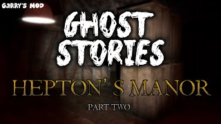 Ghost Stories - Hepton's Manor Part Two (Garry's Mod)