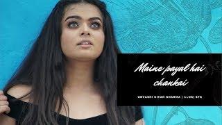 Maine payal hai chankai | Urvashi Kiran Sharma