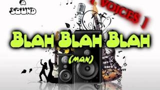 BLAH BLAH BLAH (VOICE) (DOWNLOAD A SOUND)
