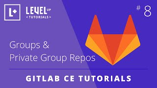 GitLab CE Tutorial #8 - Groups & Private Group Repos