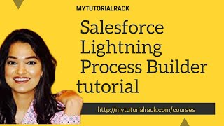 Salesforce Lightning Process Builder: Lightning Process Builder Basics