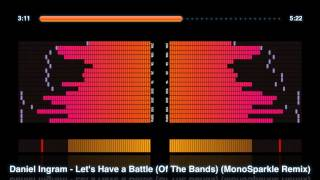Daniel Ingram - Let's Have a Battle Of The Bands (MonoSparkle Remix)
