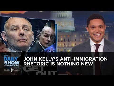 John Kelly's Anti-Immigration Rhetoric is Nothing New | The Daily Show