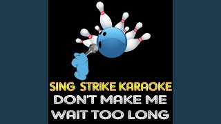 Don't Make Me Wait Too Long (Karaoke Version) (Originally Performed By Barry White)