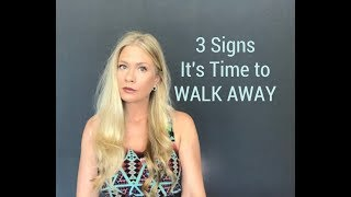 3 Signs It's Time To Walk Away