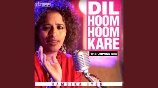 Dil Hoom Hoom Kare (The Unwind Mix)