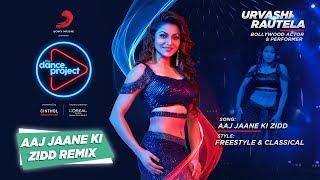 Aaj Jane Ki Zidd - Remix   Urvashi Rautela   The Dance Project