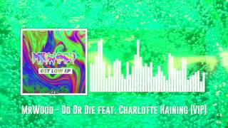 MrWood - Do Or Die feat  Charlotte Haining (VIP)
