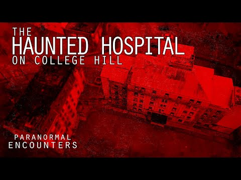 The Haunted Hospital On College Hill - Paranormal Encounters