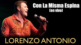 "Lorenzo Antonio - ""Con La Misma Espina"""
