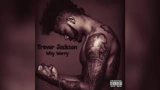 Trevor Jackson   Why Worry {New Song 2019}