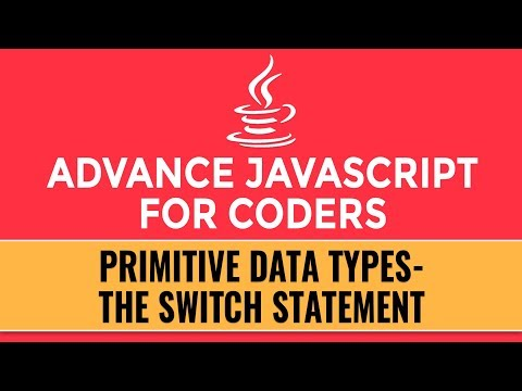 Advance JavaScript for Coders | Primitive Data Types | The Switch Statements | Part 7