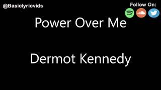 Dermot Kennedy   Power Over Me (Lyrics)