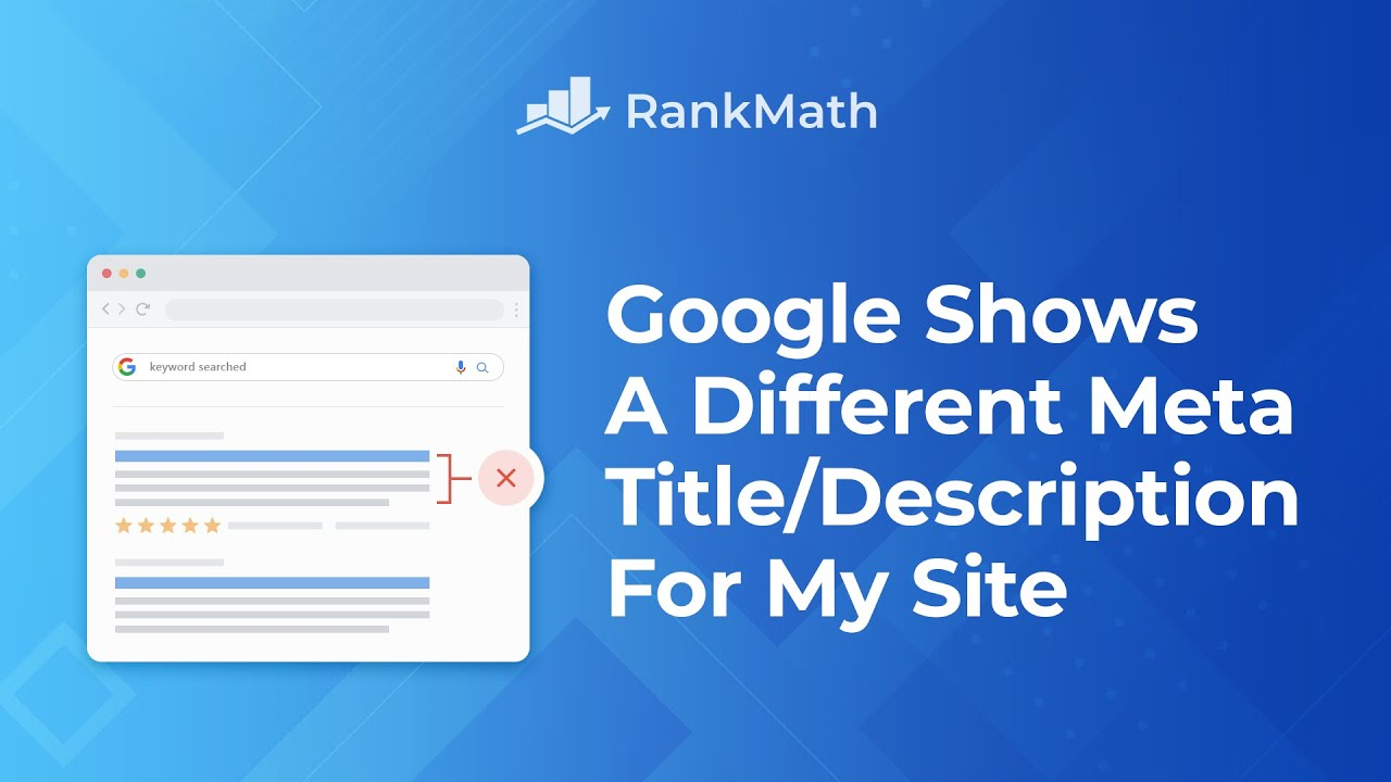 Why Does Google Show a Different Title/Meta Description in the SERPs? Rank Math SEO