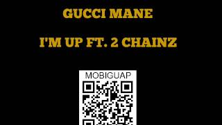 Gucci Mane - I'm Up FT 2 Chainz - Im Up Mixtape