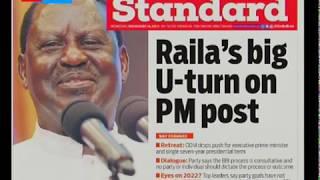 Raila's big U-turn on PM post: Press Review