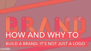 How And Why To Build A Brand: Its Not Just A Logo