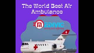 India Fastest & Stupendous Air Ambulance Service in Dibrugarh by Medivic