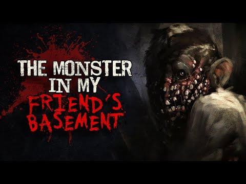 """The Monster In My Friend's Basement"" Creepypasta"
