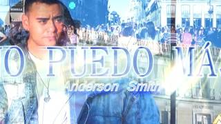No Puedo Mas (Audio) - Anderson Smith  (Video)