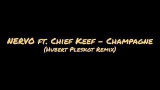 NERVO Ft. Chief Keef   Champagne (Hubert Pleskot Remix)