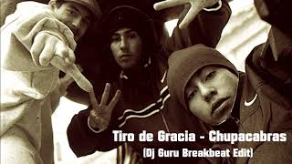 Tiro de Gracia - Chupacabras (Guru Breakbeat Edit)