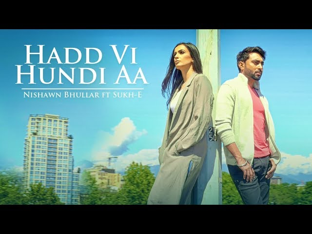 Hadd Vi Hundi Aa Full Video Song HD | Nishawn Bhullar | Latest Punjabi Songs 2017