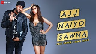 Ajj Naiyo Sawna - Official Music Video   Sophie and Manj Musik