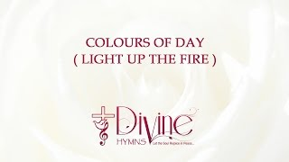 Colours Of Day Dawn Into The Mind ( Light Up The Fire )