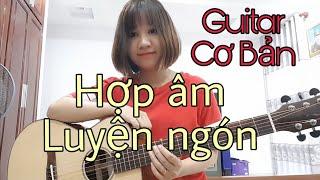 [Guitar Cơ Bản] Cách Bấm Tay Trái Giảm Lực đau, Luyện Ngón, Cách đọc Và Bấm Các Hợp âm Cơ Bản