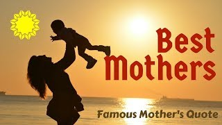 Best Mothers - Famous Mothers Loving Quotes