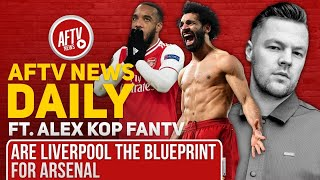 Are Liverpool the Blueprint For Arsenal (Feat Alex Kop FanTV) | AFTV News Daily