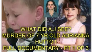 WHAT DID A.J SEE ? MURDER OF 7 YR OLD ADRIANNA HUTTO ! - FULL DOCUMENTARY - PT 1 OF 3