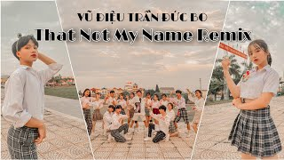 [ VŨ ĐIỆU TRẦN ĐỨC BO ] That Not My Name (Remix) DANCE COVER & CHOREOGRAPHY BY C.C CREW