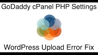 GoDaddy CPanel PHP Settings - WordPress Upload Errors Fix