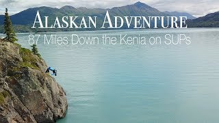 Alaskan Adventure 87 Miles Down the Kenai River on Paddle Boards!