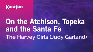 Karaoke On the Atchison, Topeka and the Santa Fe - Judy Garland *