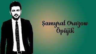 Şamyrat Orazow - Öpüjik - 2017
