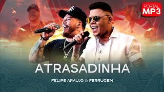 Descargar MP3 Atrasadinha - Felipe Araújo (Part. Ferrugem) #PortalMP3