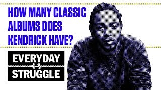 How Many Classic Albums Does Kendrick Have? | Everyday Struggle