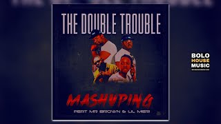 The Double Trouble - Mashuping Ft Mr Brown & Lil Meri (Original)