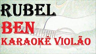 RUBEL   BEN ( KARAOKE VIOLÃO)