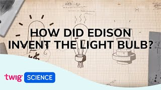 The Invention of the Light Bulb | Twig Science