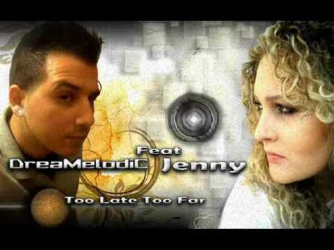 DreaMelodiC Feat Jenny - Too Late Too Far (Promo)