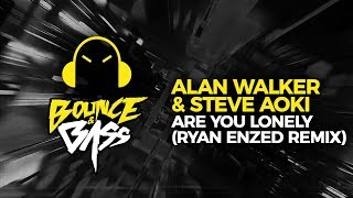 Steve Aoki & Alan Walker   Are You Lonely Feat. ISÁK (Ryan Enzed Remix)