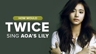 How Would Twice sing AOA - Lily