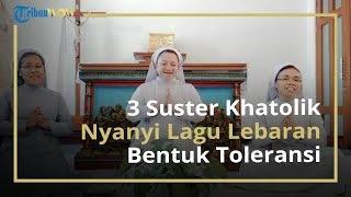 Kisah di Balik Video Viral 3 Suster Khatolik Menyanyikan Lagu Selamat Idulfitri