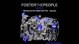 (slow jam) I Would Do Anything For You - Foster The People
