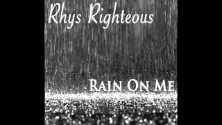 Rhys Righteous - Rain On Me (Cheryl Cole Cover)
